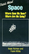 Cover of Think About Space: Where Have We Been and Where Are We Going?